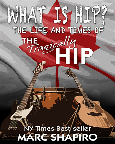 """"""" What Is Hip? The Life and Times of The Tragically Hip"""""""